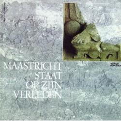 03. Maastricht staat op verleden *